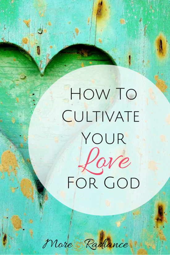 How to Cultivate Your Love for God
