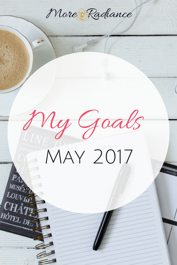 My Goals for May 2017 + a Recap