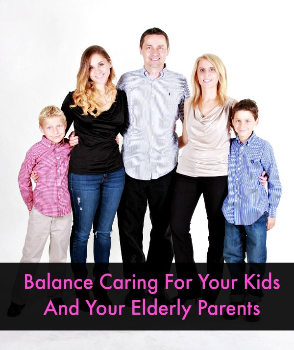 Balance Caring For Your Kids And Your Elderly Parents At The Same Time