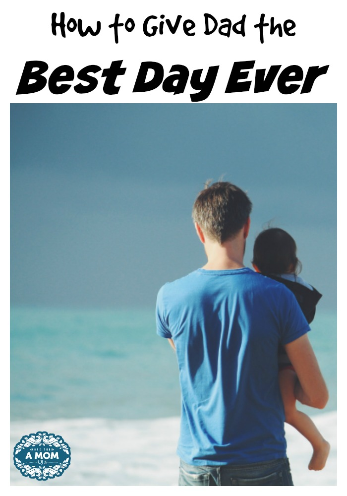 How to Give Dad the Best Day Ever