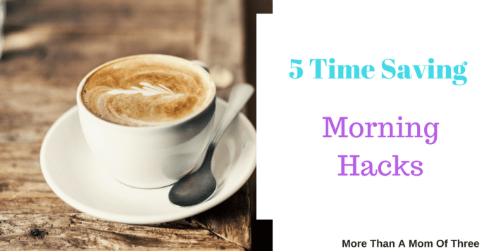 5 Time Saving Morning Hacks For Moms