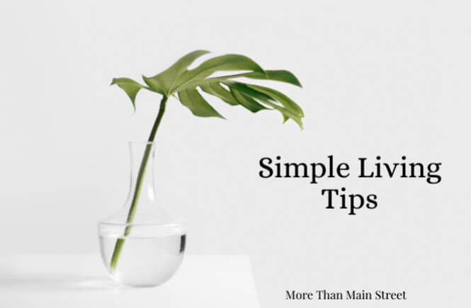 Top 10 Simple Living Tips to live more intentionally as featured by top US life and style blog, More Than Main Street.