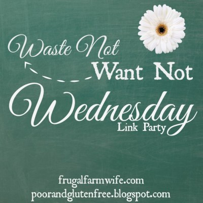 Waste Not Want Not Wednesday