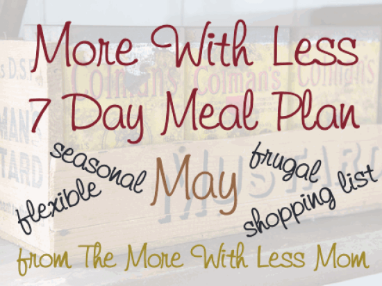More With Less 7 Day Meal Plan #1 - seasonal, flexible, frugal, low waste, real food 7 day meal plan with printable shopping list from The More With Less Mom