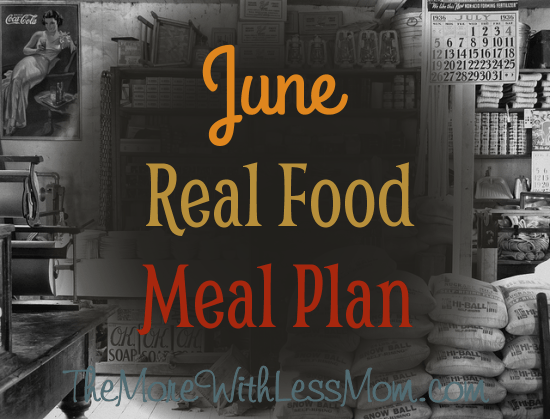 June Real Food Meal Plan from The More With Less Mom
