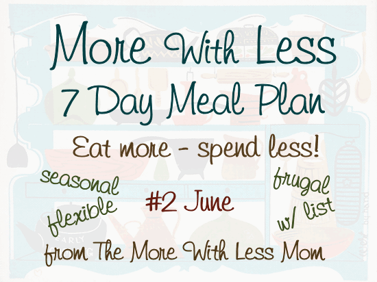 More With Less Weekly Meal Plan #2 - seasonal, flexible, frugal, low waste, real food weekly meal plan with printable shopping list from The More With Less Mom
