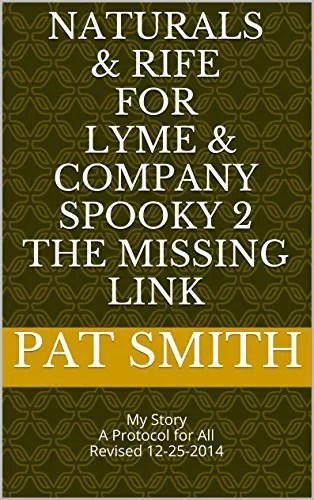 Naturals & Rife for Lyme & Company Spooky 2 THE MISSING LINK: My Story A Protocol for All Revised  9-10-2015 (THE SIMPLE BASICS of HEALING ALL – SPOOKY 2 Book 3)
