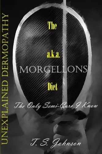 The 'Unexplained Dermopathy' a.k.a. Morgellons Diet: The only semi-cure I know