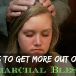 3 Ways To Get More Out Of Your Patriarchal Blessing