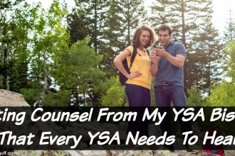 Do you know someone that is single? Maybe you are, here is dating counsel from a YSA Bishop that every YSA needs to hear!