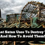 3 Traps That Satan Uses To Destroy The Saints And How To Avoid Them!