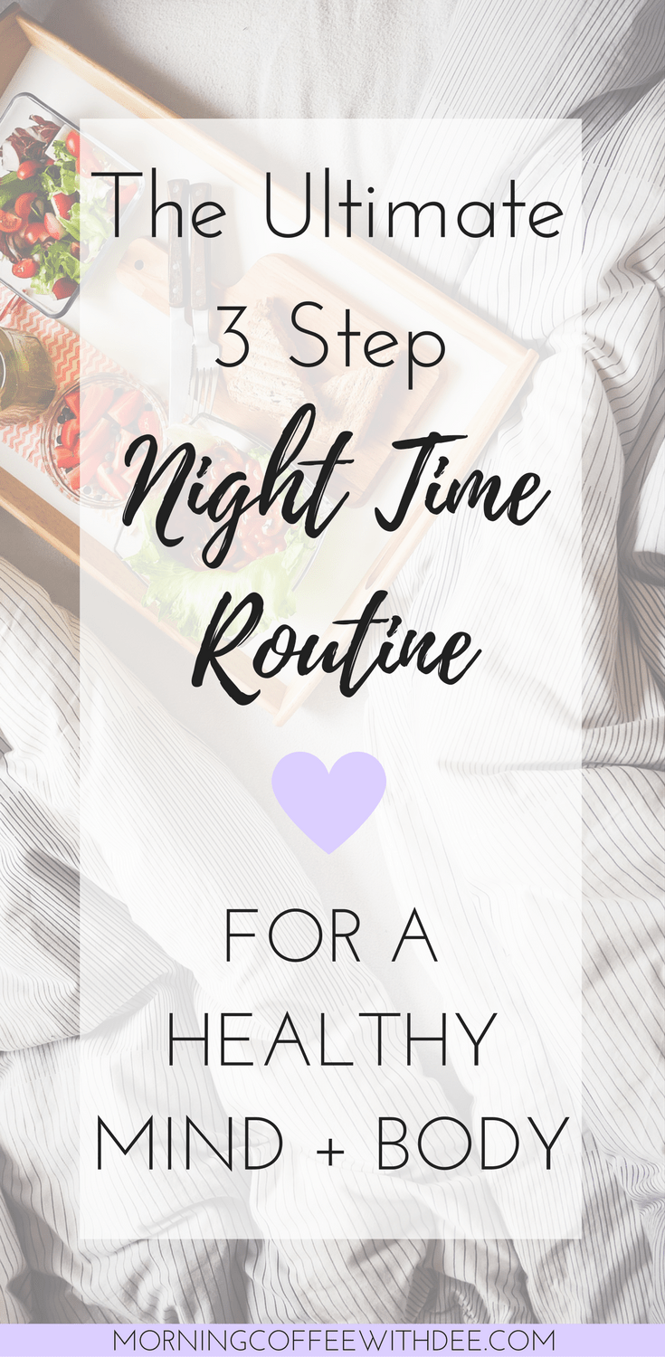 The Ultimate 3 Step Night Time Routine for a Healthy Mind + Body | create an evening routine that doesn't FEEL routine with this simple 3 step formula | The post also features some awesome organic skin care products! | Perfect for bed time self care too | Wellness | positive living | self care ideas | self care routine | self care tips | night time routine | bed time routine | evening routine | organic skin care | self care tips daily routine | healthy mind body and soul