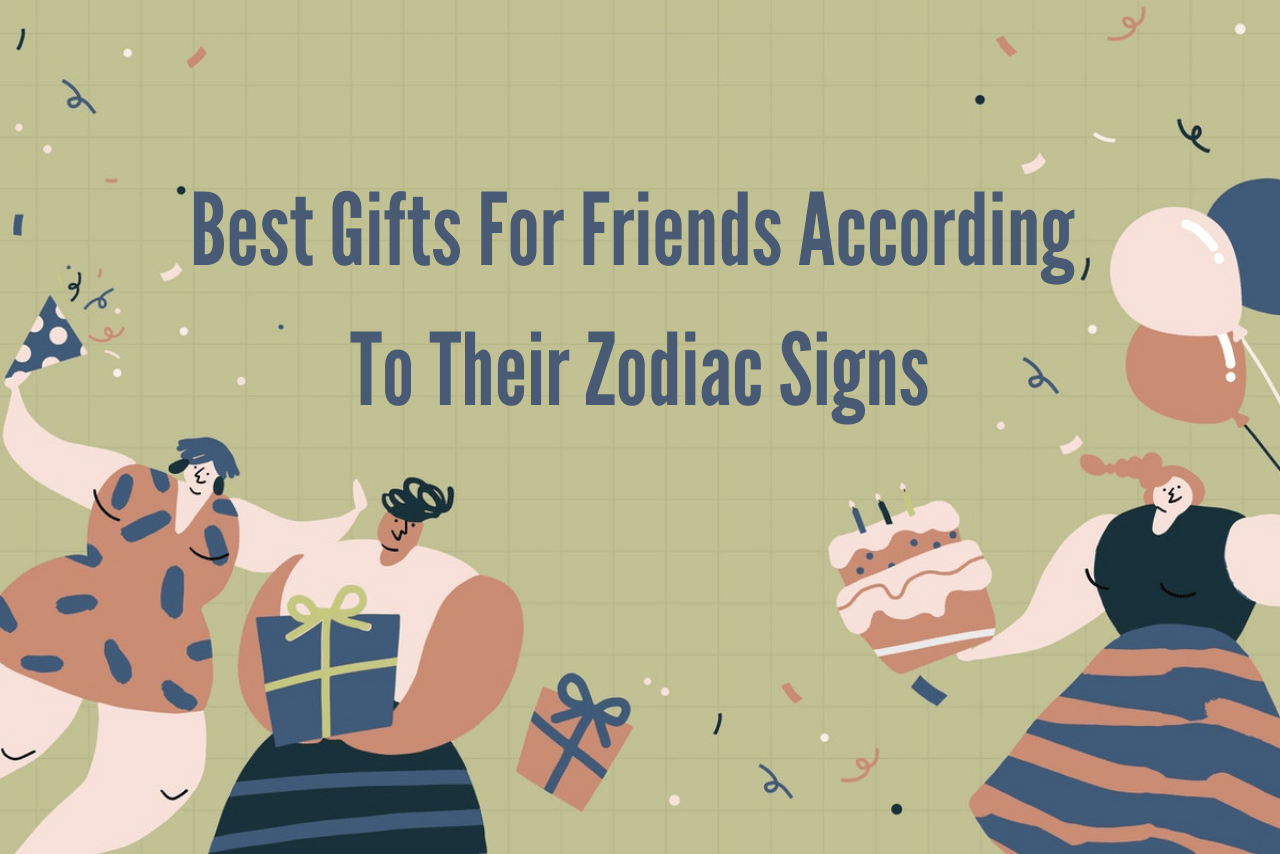 Best Gifts For Friends According To Their Zodiac Signs