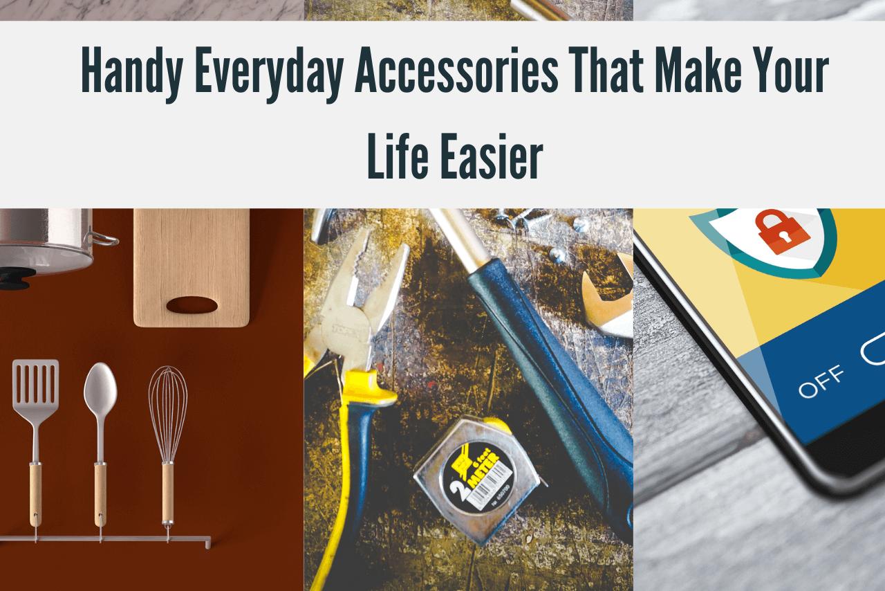Handy Everyday Accessories