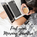 Morning Day Five – Find Your Morning Incentive