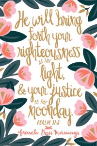 Psalm 37:6 Encouraging, beautiful free print
