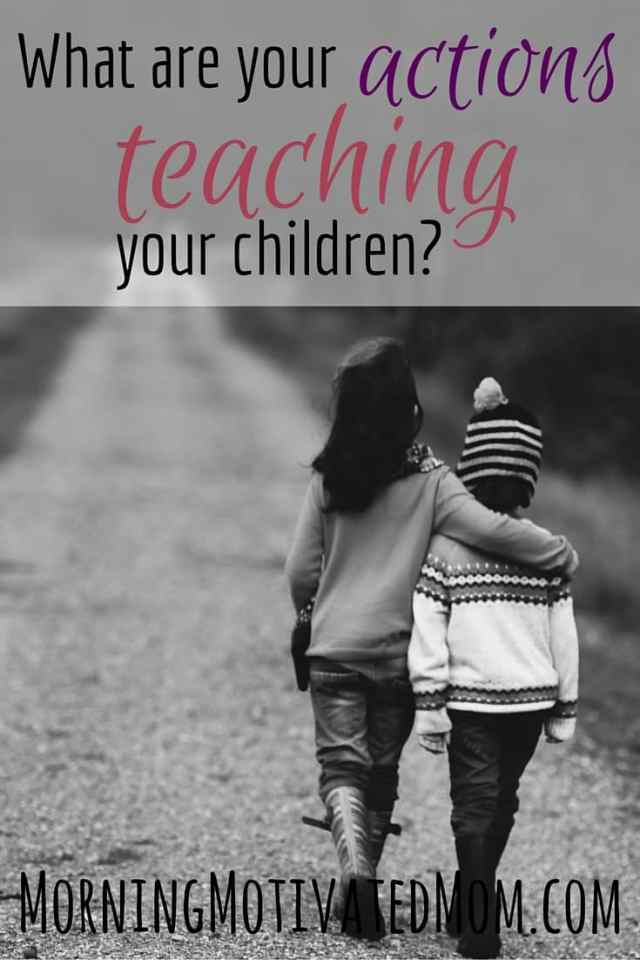 What do your actions teach your children?