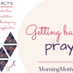 Getting Back into Prayer – ACTS