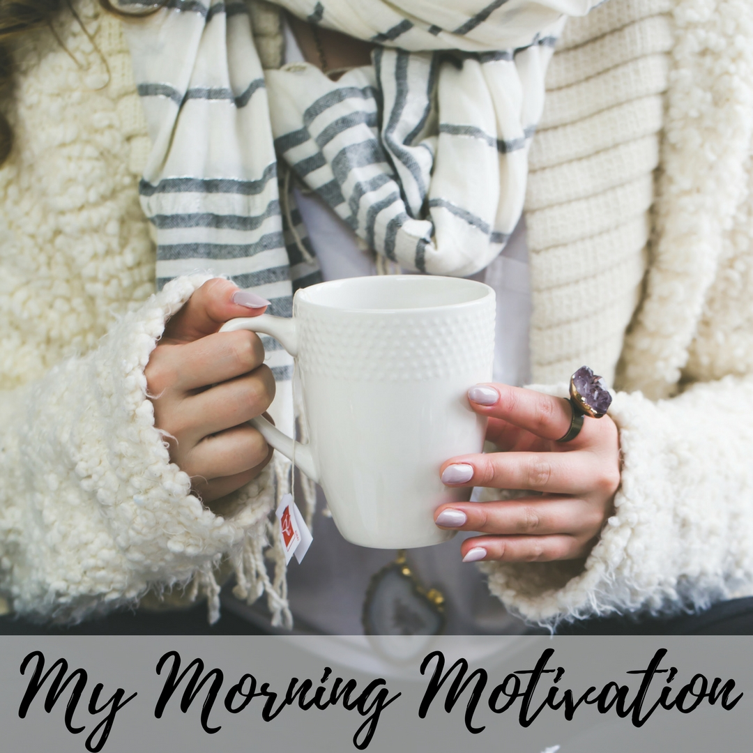 My Morning Motivation Make Over Your Mornings