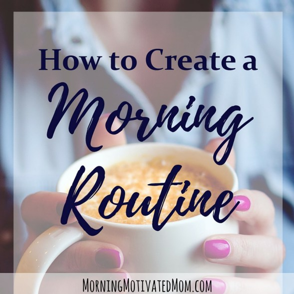 How To Create A Morning Routine Morning Motivated Mom