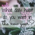 What daily habit do you want in 2016?