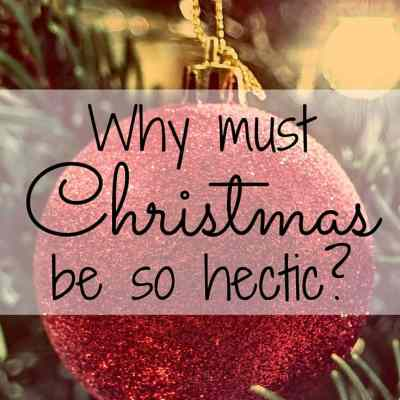 Why Must Christmas Be So Hectic?