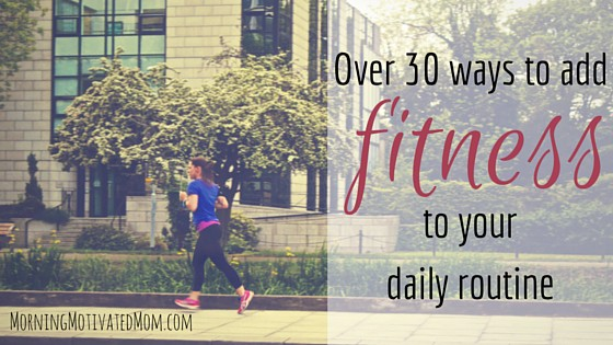 Over 30 ways to add fitness to your daily routine