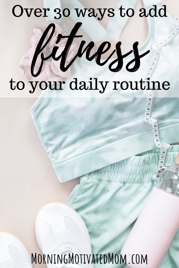 Do you ever wonder: How do I add exercise into my busy day? Here are over 30 ways to add fitness to your daily routine. Make a Health, Wellness, and Fitness Plan and add fitness into your day. | Fitness Tips | Health and Wellness Tips | Daily Fitness