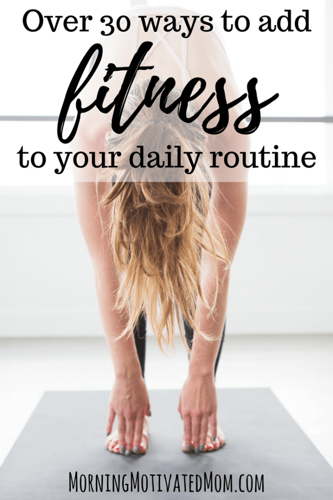 Over 30 ways to add fitness to your daily routine. Make a Health, Wellness, and Fitness Plan and add exercise into your day. | Daily Exercise Tips | Health and Wellness Tips | Daily Fitness