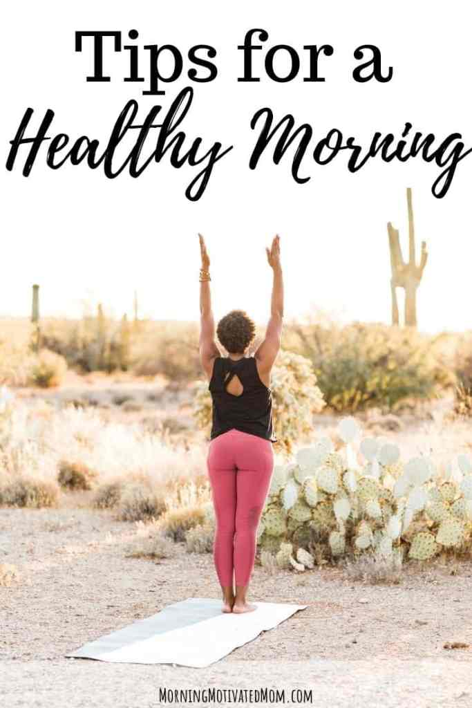 Tips for a healthy morning: Minimize morning stress, Plan your day, Hydrate, Drink warm, lemon water, Eat a healthy breakfast, Get moving, Consider vitamins or supplements.