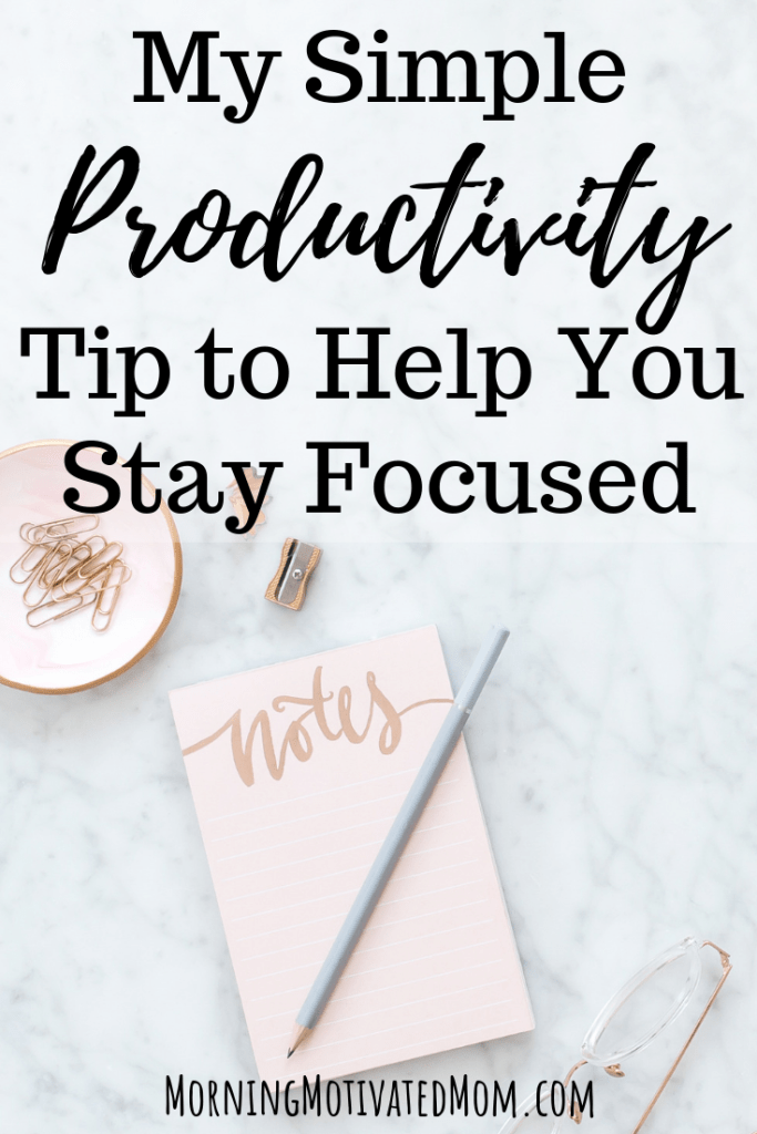 My Simple Productivity Tip to Help You Focus. This quick and easy tip will help you stay focused on task and will help you overcome overwhelm. It's a great time management tip for moms and everyone else who wants to hit their goals and get stuff done.