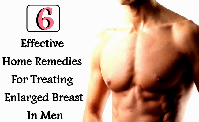 6 Effective Home Remedies For Treating Enlarged Breast In Men