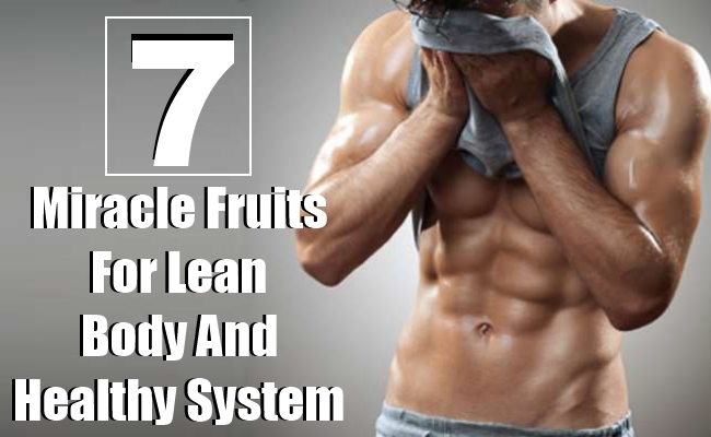 Miracle Fruits For Lean Body And Healthy System