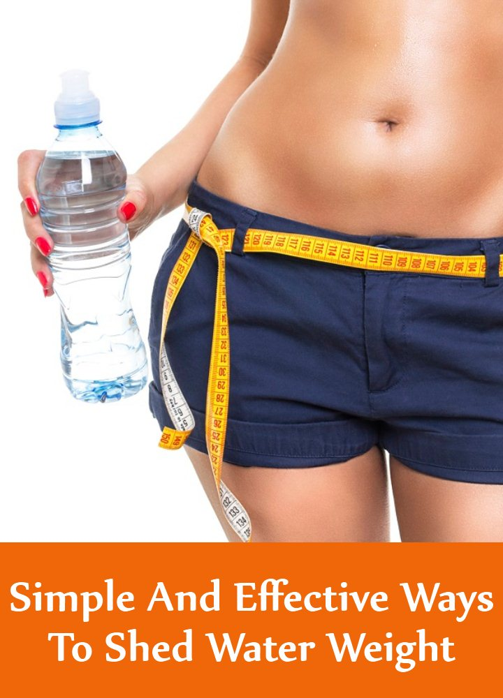 7 Simple And Effective Ways To Shed Water Weight