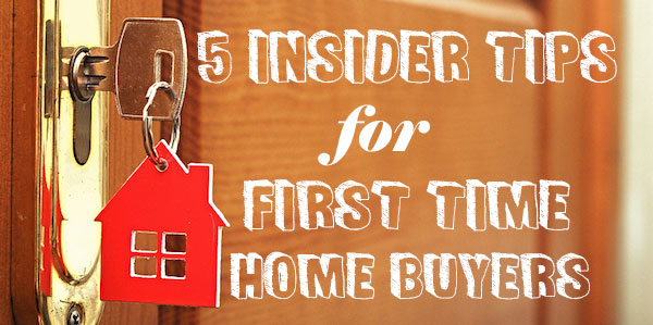 5 Insider Tips For First Time Home Buyers