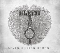 Bleed - Seven Billion Demons