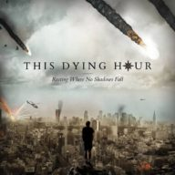 This Dying Hour - Resting Where No Shadows Fall