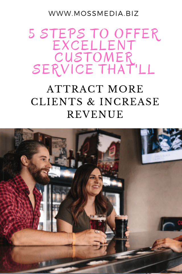 5 Steps to Offer Excellent Customer Service That'll Attract More Clients & Increase Revenue