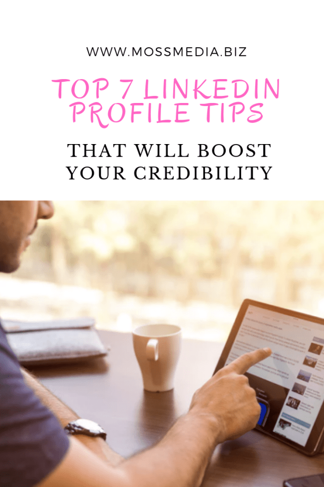 Top 7 LinkedIn Profile Tips That Will Boost Your Credibility