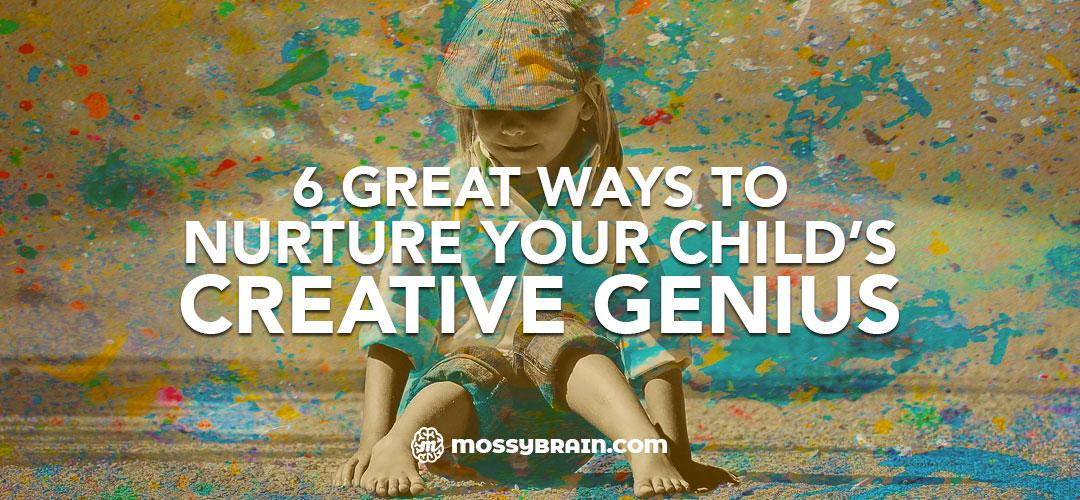 6 Great Ways to Nurture Your Child's Creative Genius