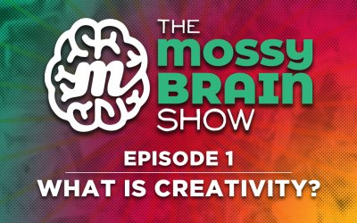 The MossyBrain Show | Episode 1 – What is Creativity?
