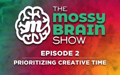 The MossyBrain Show | Episode 2 – Prioritizing Creative Time
