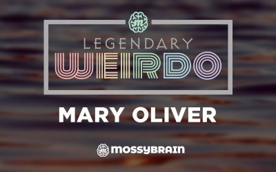 Legendary Weirdo – Mary Oliver