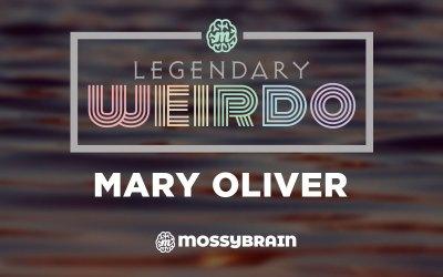 Legendary Weirdo – Mary Oliver