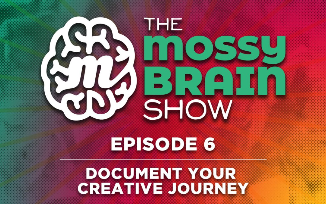 Ep 6 – Document Your Creative Journey