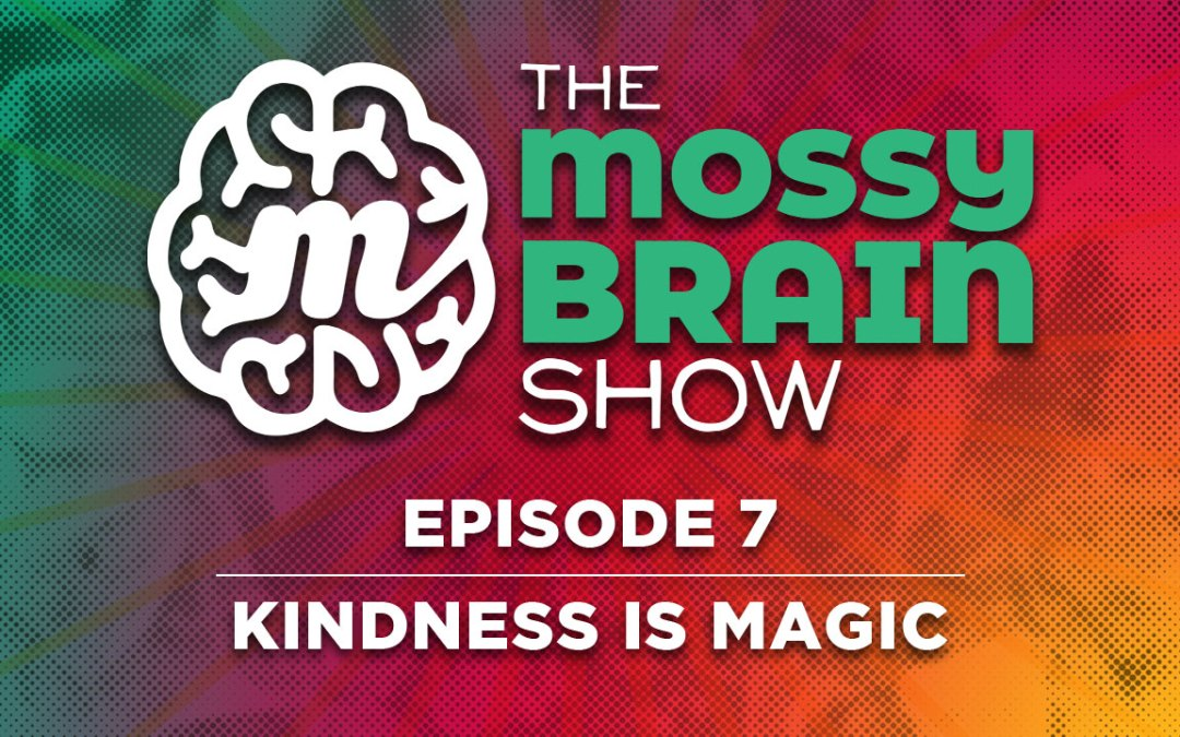 Ep 7 – Kindness is Magic