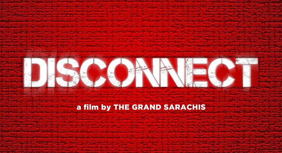 Disconnect – A Short Film by The Grand Sarachis