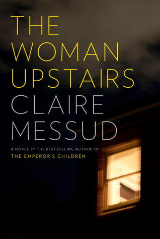 Claire Messud The Woman Upstairs