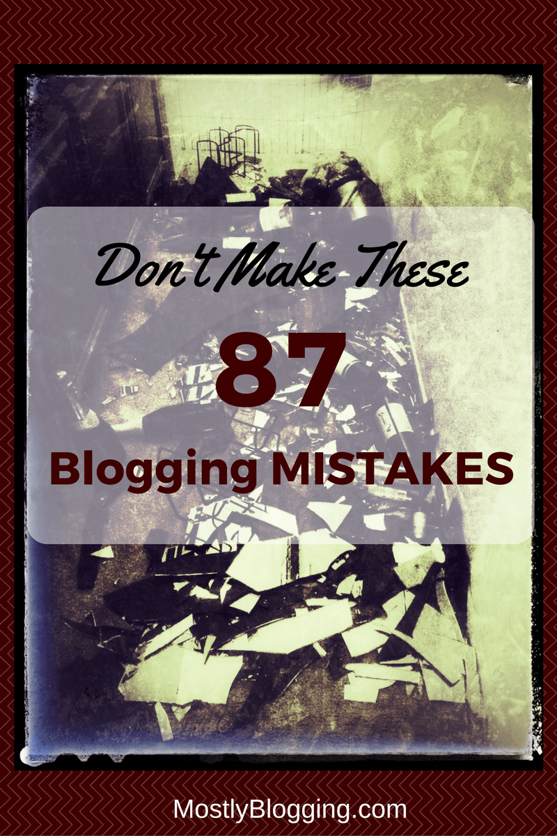 87 Blogging Mistakes You Should Absolutely Never Make