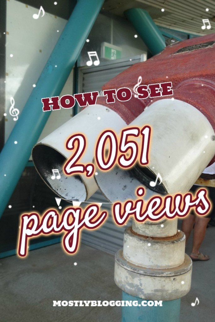 Blogging Tips That Will Make You See What I Saw– 2,051 Page Views of a Blog Post by Mostly Blogging